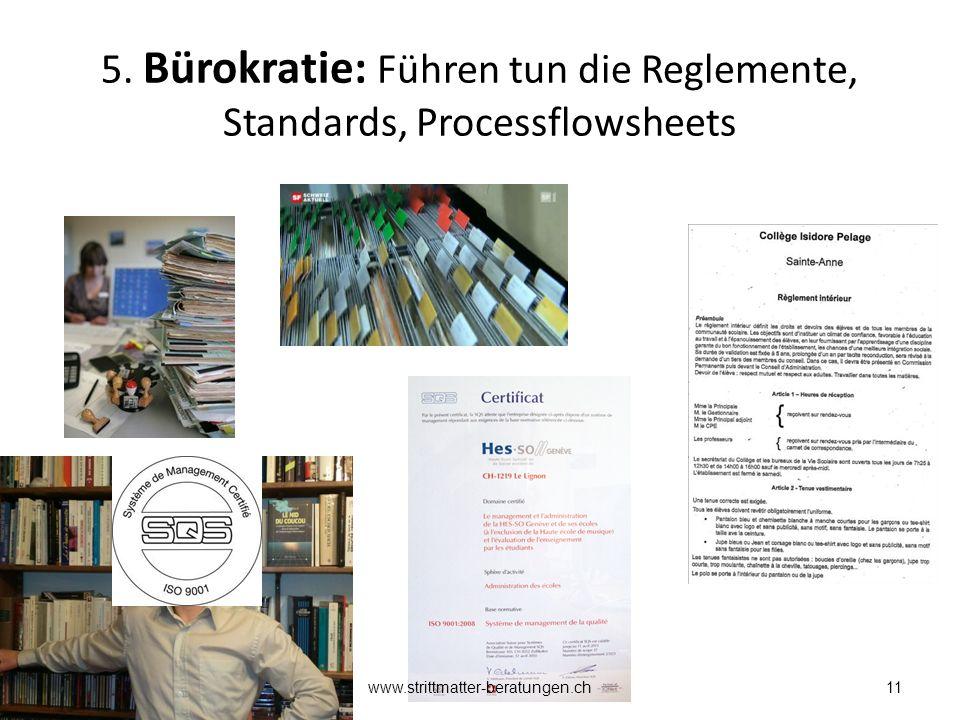 5. Bürokratie: Führen tun die Reglemente, Standards, Processflowsheets 11www.strittmatter-beratungen.ch