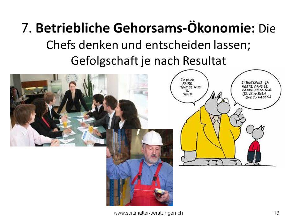7. Betriebliche Gehorsams-Ökonomie: Die Chefs denken und entscheiden lassen; Gefolgschaft je nach Resultat 13www.strittmatter-beratungen.ch