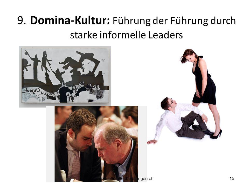 9. Domina-Kultur: Führung der Führung durch starke informelle Leaders 15www.strittmatter-beratungen.ch