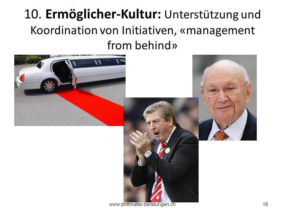 10. Ermöglicher-Kultur: Unterstützung und Koordination von Initiativen, «management from behind» 16www.strittmatter-beratungen.ch