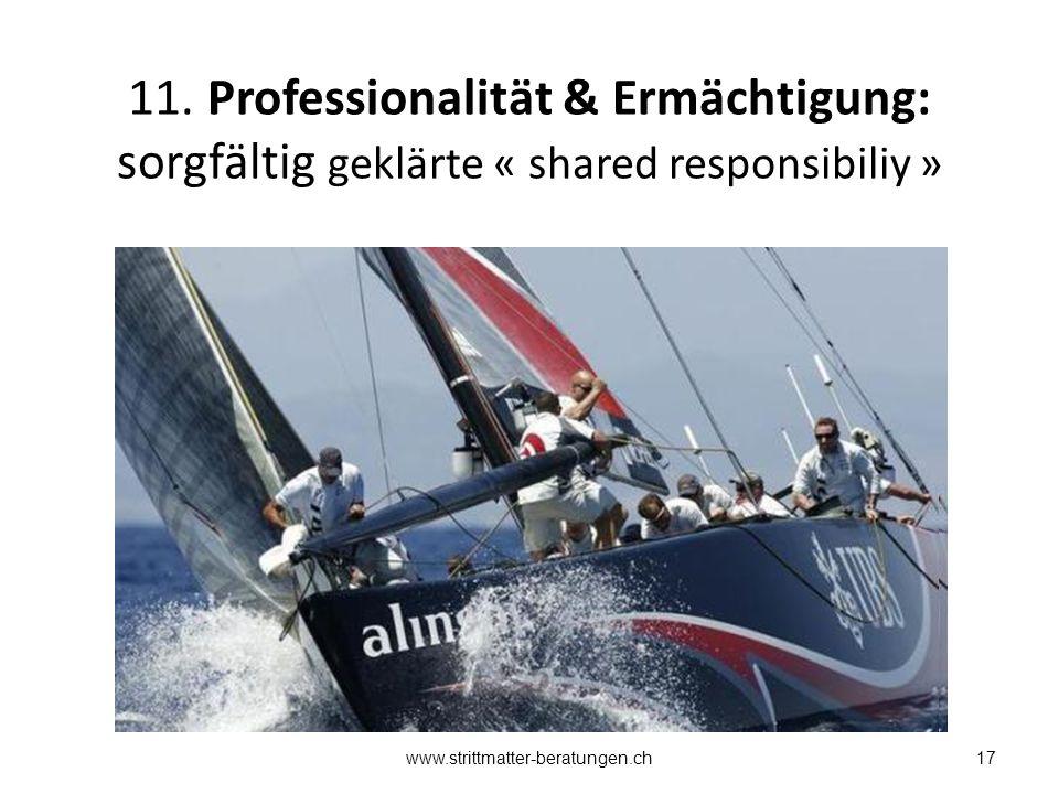11. Professionalität & Ermächtigung: sorgfältig geklärte « shared responsibiliy » 17www.strittmatter-beratungen.ch