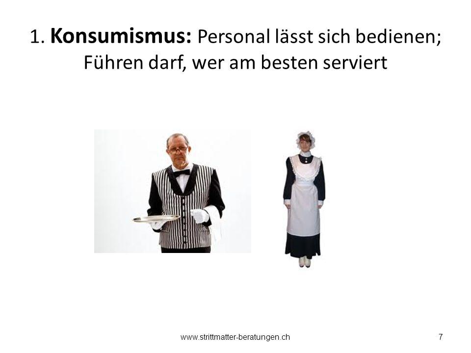 1. Konsumismus: Personal lässt sich bedienen; Führen darf, wer am besten serviert 7www.strittmatter-beratungen.ch