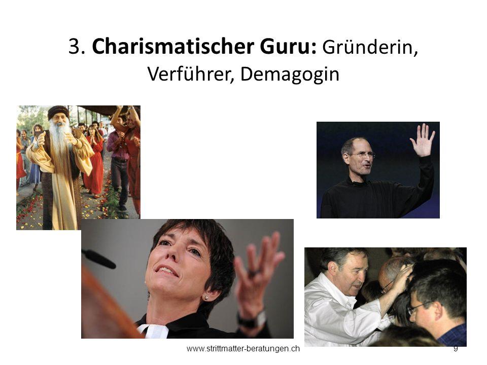 3. Charismatischer Guru: Gründerin, Verführer, Demagogin 9www.strittmatter-beratungen.ch