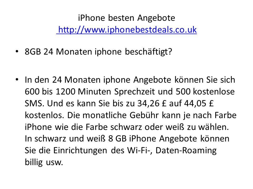iPhone besten Angebote http://www.iphonebestdeals.co.uk http://www.iphonebestdeals.co.uk 8GB 24 Monaten iphone beschäftigt.