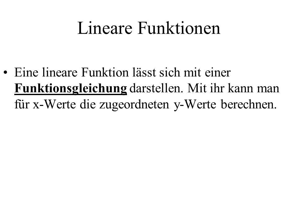 Lineare Funktionen Eine lineare Funktion lässt sich mit einer Funktionsgleichung darstellen.