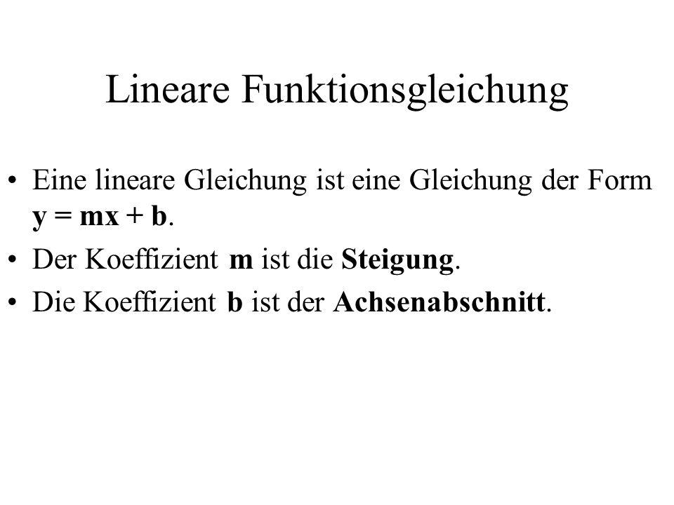 Lineare Funktionsgleichung Eine lineare Gleichung ist eine Gleichung der Form y = mx + b.