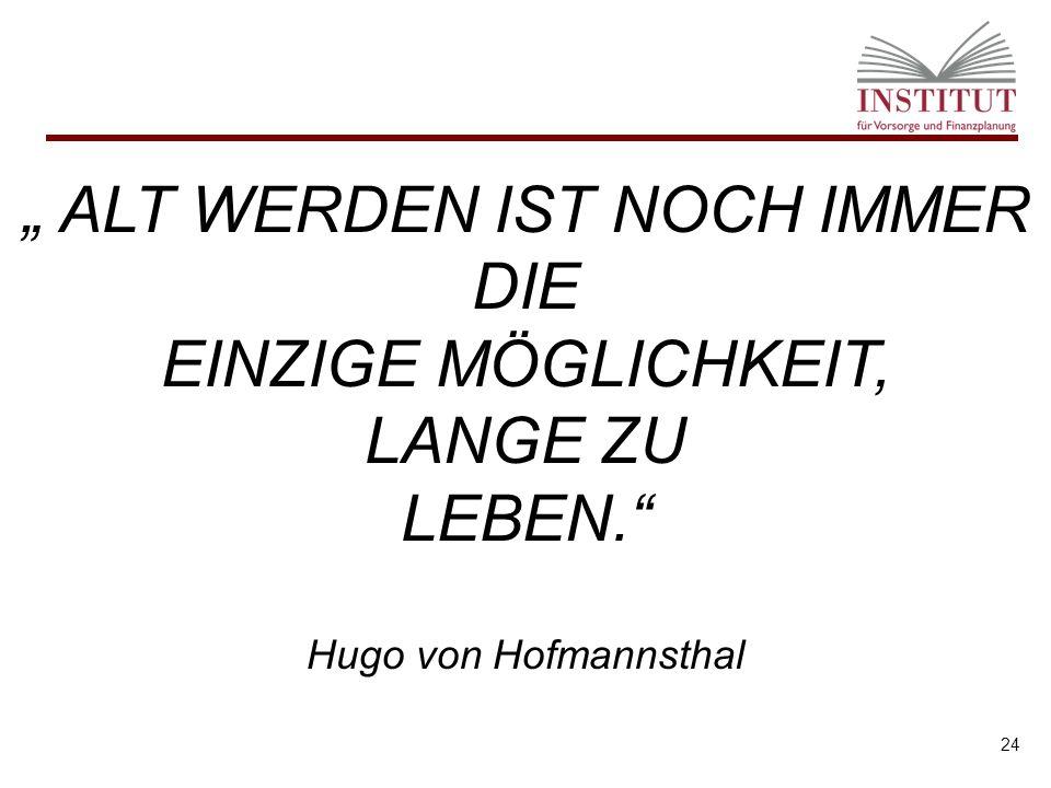 """"""" ALT WERDEN IST NOCH IMMER DIE EINZIGE MÖGLICHKEIT, LANGE ZU LEBEN. Hugo von Hofmannsthal 24"""