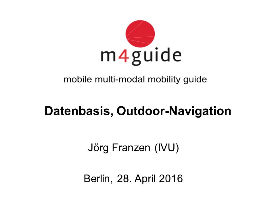 Jörg Franzen (IVU) Berlin, 28. April 2016 Datenbasis, Outdoor-Navigation