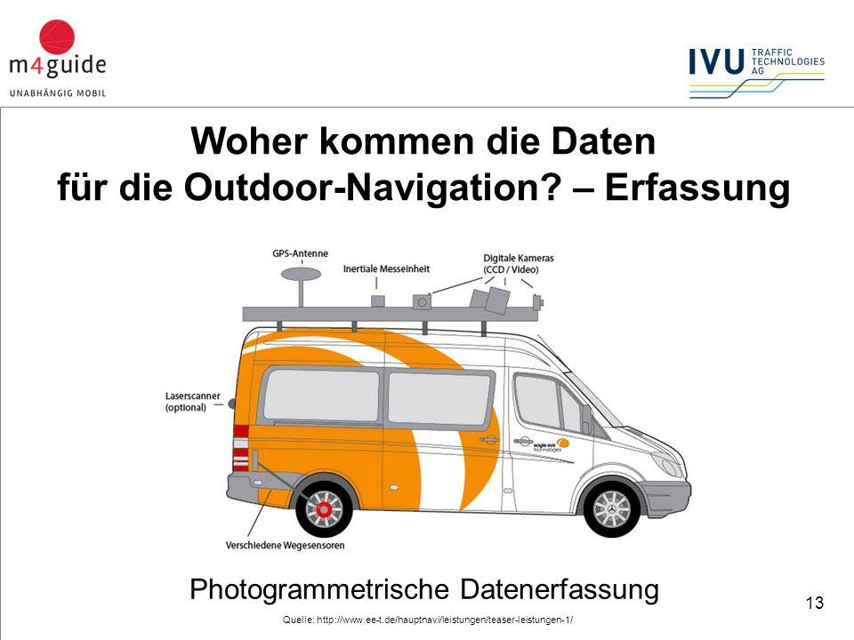 13 Quelle: http://www.ee-t.de/hauptnavi/leistungen/teaser-leistungen-1/ Photogrammetrische Datenerfassung Woher kommen die Daten für die Outdoor-Navigation.