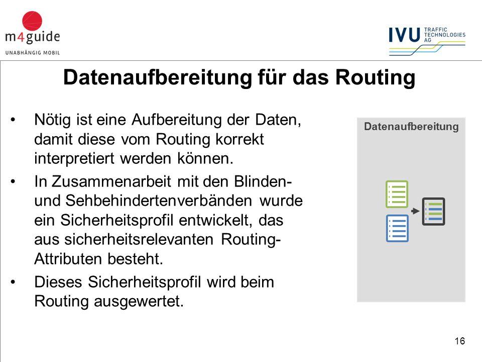 16 Nötig ist eine Aufbereitung der Daten, damit diese vom Routing korrekt interpretiert werden können.