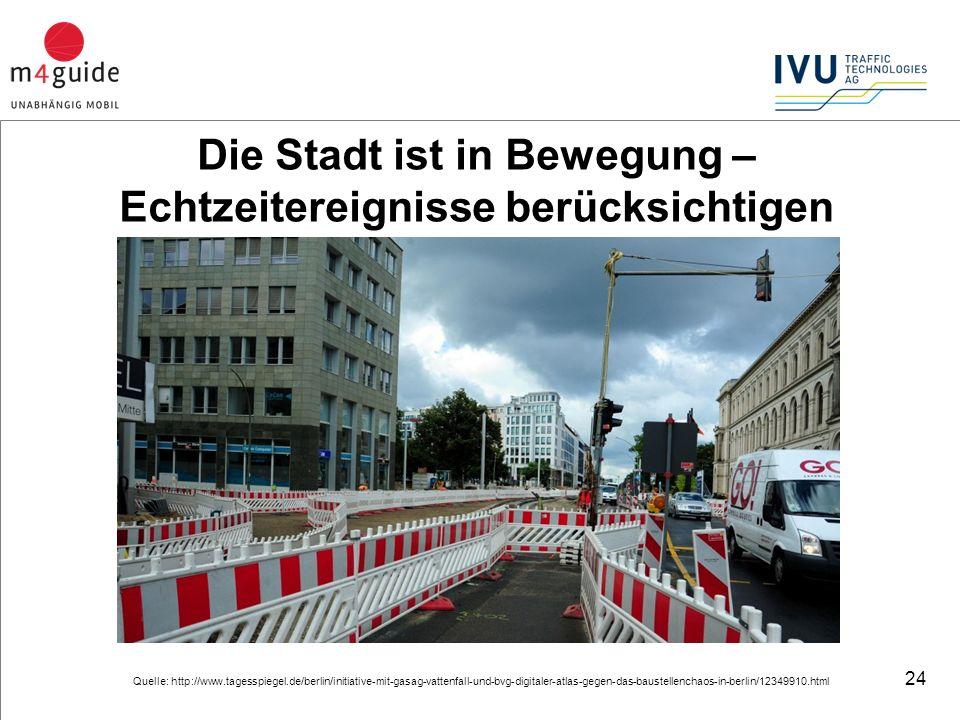 24 Quelle: http://www.tagesspiegel.de/berlin/initiative-mit-gasag-vattenfall-und-bvg-digitaler-atlas-gegen-das-baustellenchaos-in-berlin/12349910.html Die Stadt ist in Bewegung – Echtzeitereignisse berücksichtigen
