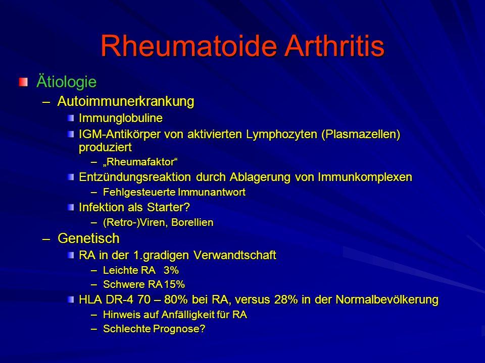 """Rheumatoide Arthritis Ätiologie –Autoimmunerkrankung Immunglobuline IGM-Antikörper von aktivierten Lymphozyten (Plasmazellen) produziert –""""Rheumafaktor Entzündungsreaktion durch Ablagerung von Immunkomplexen –Fehlgesteuerte Immunantwort Infektion als Starter."""
