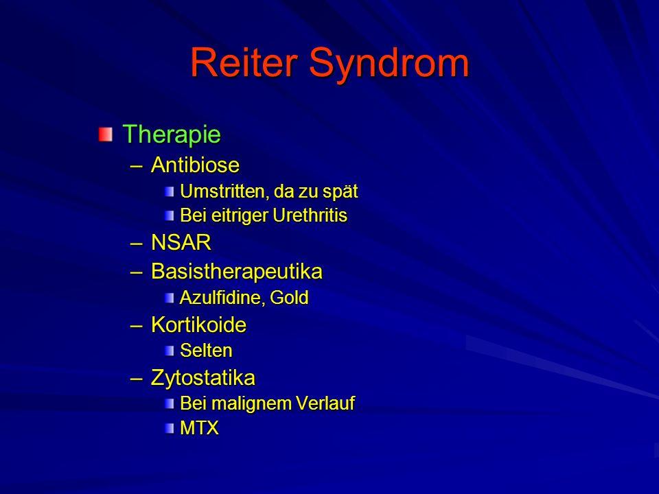 Reiter Syndrom Therapie –Antibiose Umstritten, da zu spät Bei eitriger Urethritis –NSAR –Basistherapeutika Azulfidine, Gold –Kortikoide Selten –Zytostatika Bei malignem Verlauf MTX