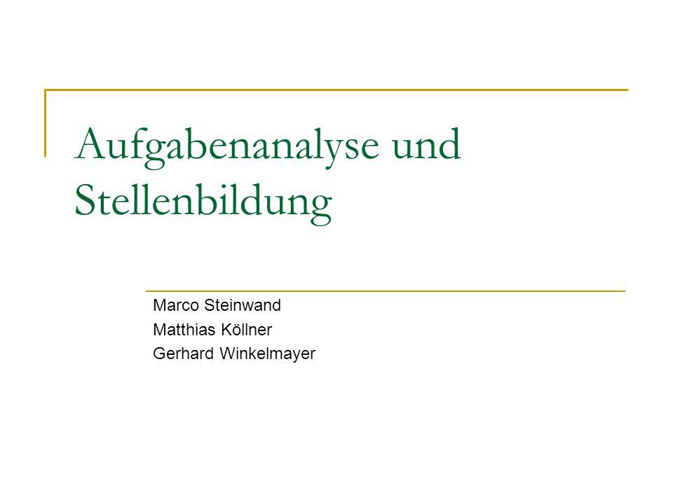 Aufgabenanalyse und Stellenbildung Marco Steinwand Matthias Köllner Gerhard Winkelmayer