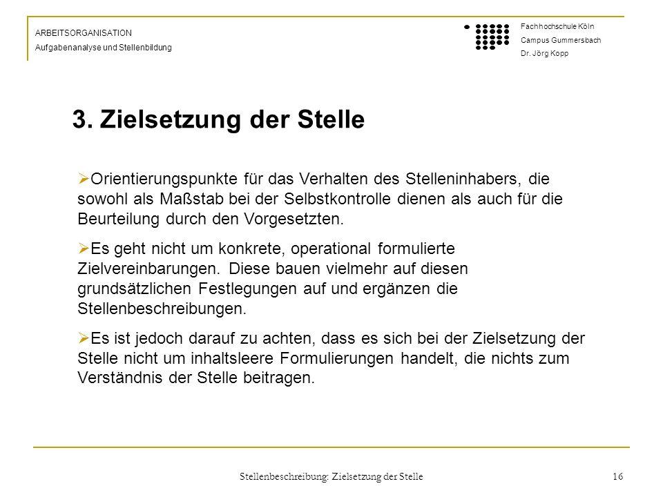 Stellenbeschreibung: Zielsetzung der Stelle 16 ARBEITSORGANISATION Aufgabenanalyse und Stellenbildung Fachhochschule Köln Campus Gummersbach Dr.