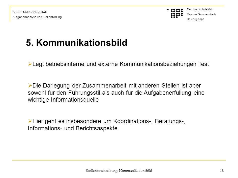 Stellenbeschreibung: Kommunikationsbild 18 ARBEITSORGANISATION Aufgabenanalyse und Stellenbildung Fachhochschule Köln Campus Gummersbach Dr.
