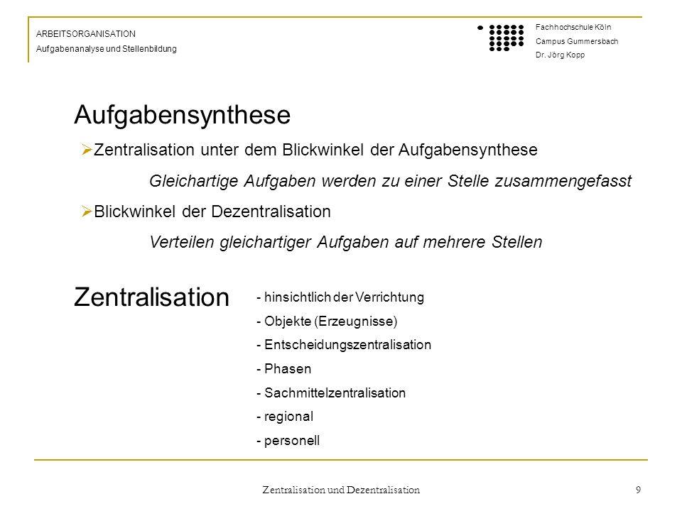 Zentralisation und Dezentralisation 9 ARBEITSORGANISATION Aufgabenanalyse und Stellenbildung Fachhochschule Köln Campus Gummersbach Dr.
