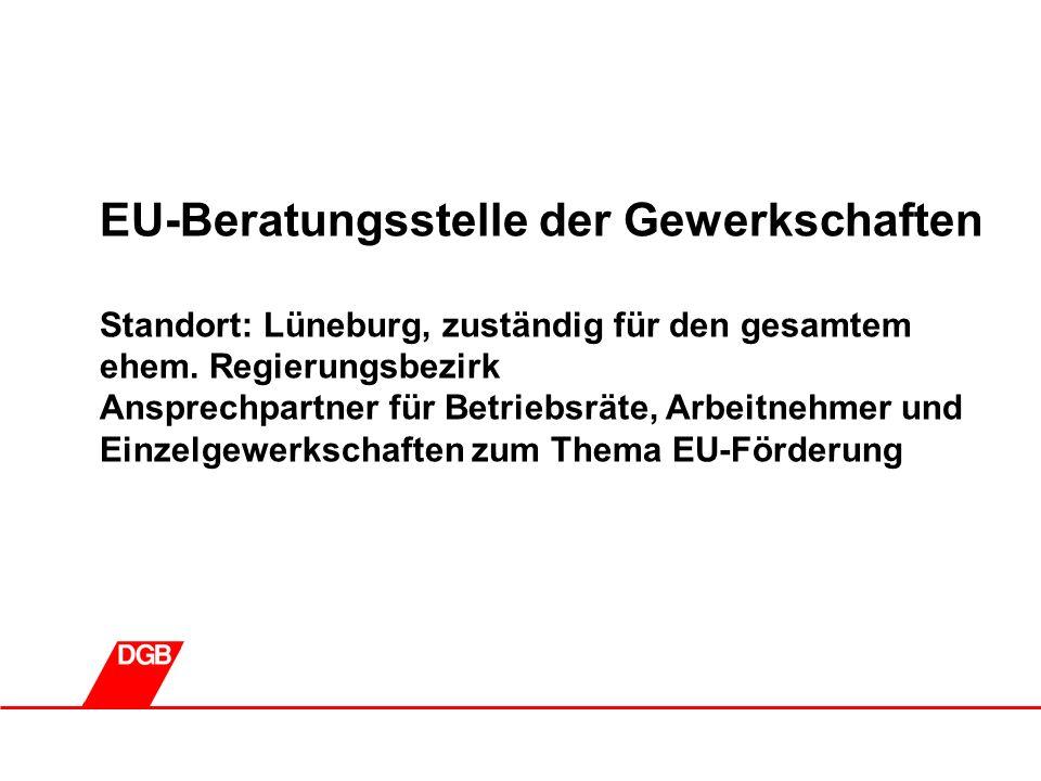 1 EU-Beratungsstelle der Gewerkschaften Standort: Lüneburg, zuständig für den gesamtem ehem.