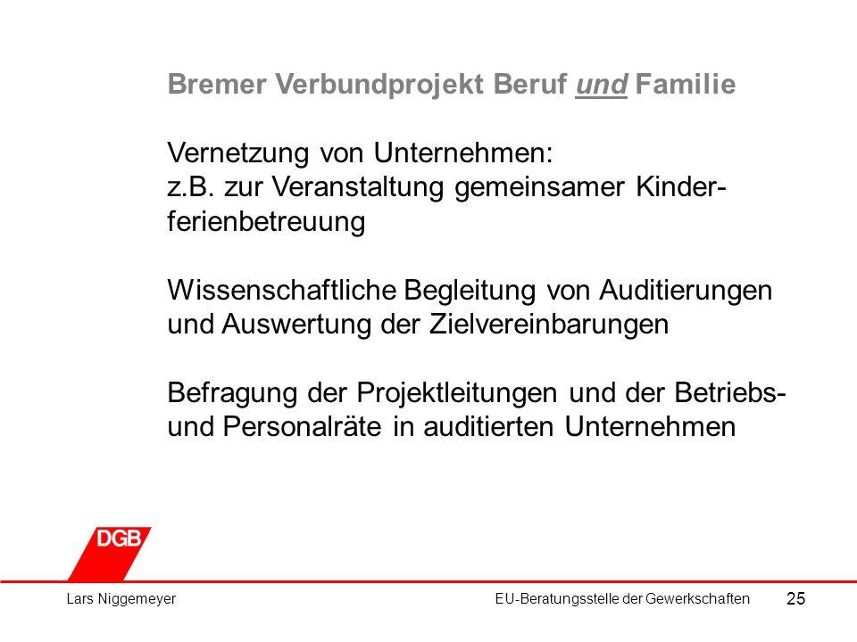 25 Lars NiggemeyerEU-Beratungsstelle der Gewerkschaften Bremer Verbundprojekt Beruf und Familie Vernetzung von Unternehmen: z.B.