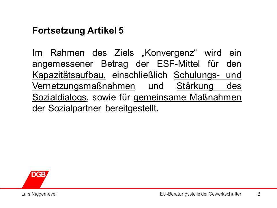 """3 Lars NiggemeyerEU-Beratungsstelle der Gewerkschaften Fortsetzung Artikel 5 Im Rahmen des Ziels """"Konvergenz wird ein angemessener Betrag der ESF-Mittel für den Kapazitätsaufbau, einschließlich Schulungs- und Vernetzungsmaßnahmen und Stärkung des Sozialdialogs, sowie für gemeinsame Maßnahmen der Sozialpartner bereitgestellt."""