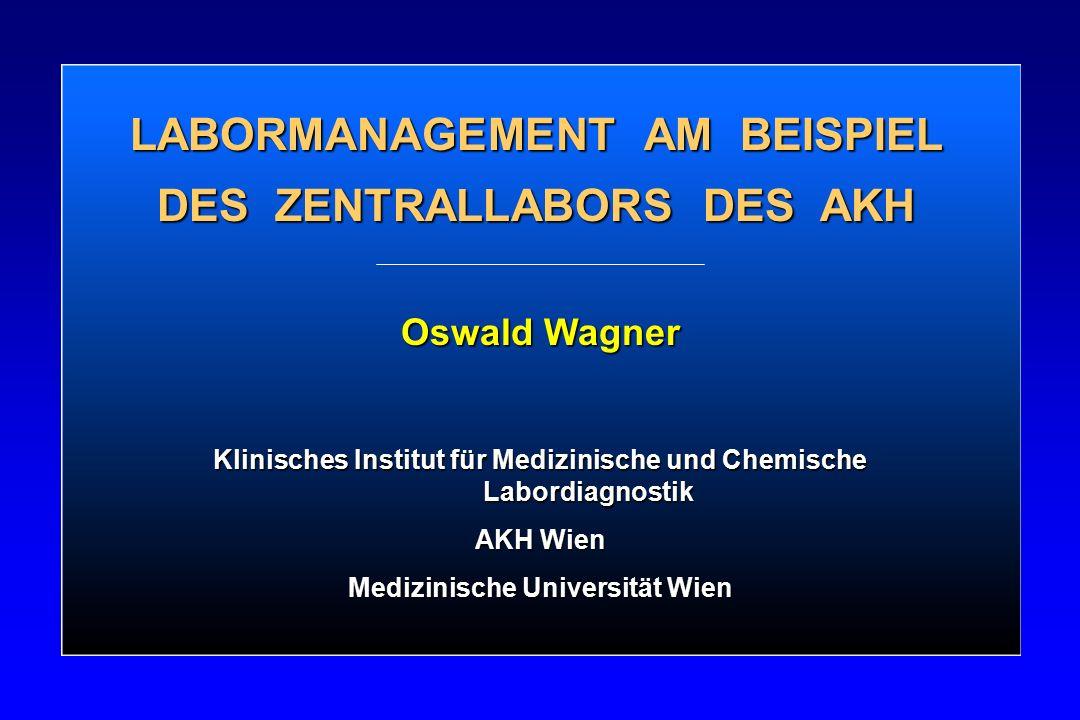 LABORMANAGEMENT AM BEISPIEL DES ZENTRALLABORS DES AKH Oswald Wagner Klinisches Institut für Medizinische und Chemische Labordiagnostik AKH Wien Medizi