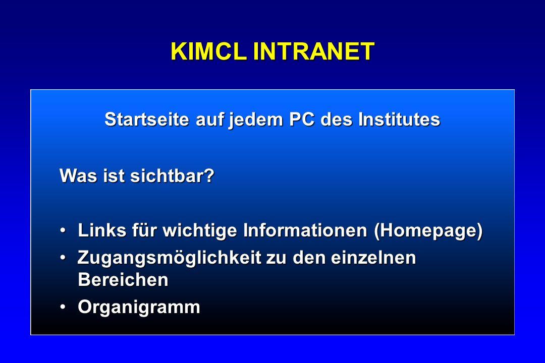 KIMCL INTRANET Was ist sichtbar? Links für wichtige Informationen (Homepage)Links für wichtige Informationen (Homepage) Zugangsmöglichkeit zu den einz