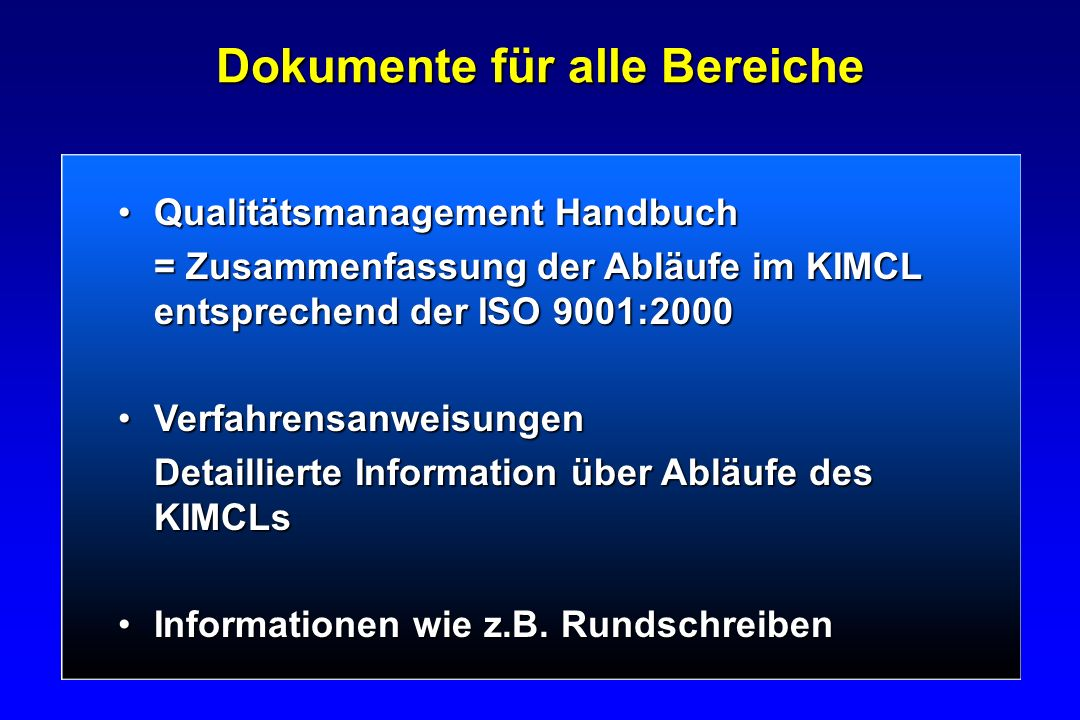 Dokumente für alle Bereiche Qualitätsmanagement HandbuchQualitätsmanagement Handbuch = Zusammenfassung der Abläufe im KIMCL entsprechend der ISO 9001: