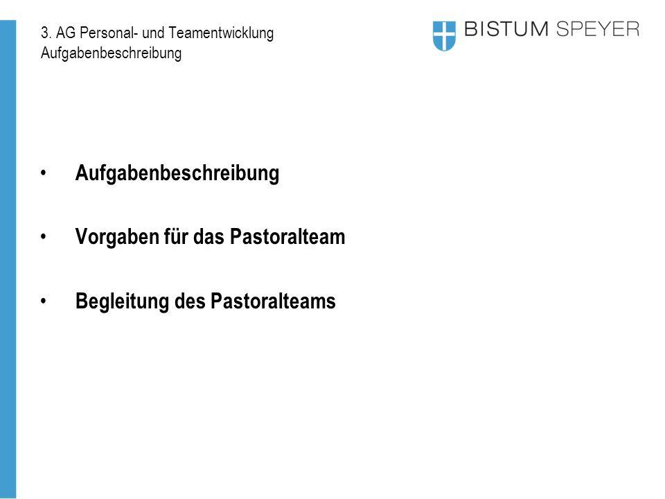 3. AG Personal- und Teamentwicklung Aufgabenbeschreibung Aufgabenbeschreibung Vorgaben für das Pastoralteam Begleitung des Pastoralteams