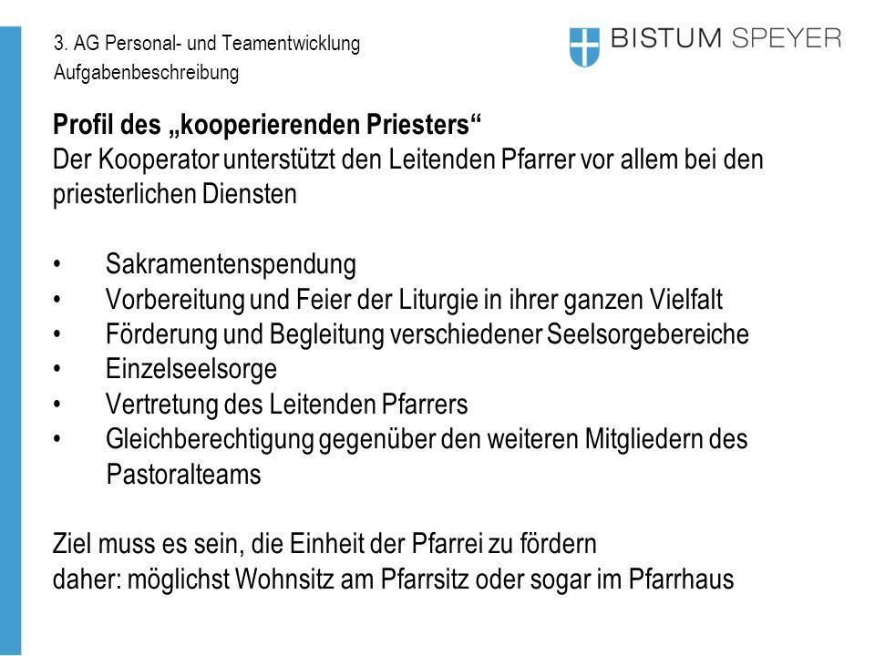 """3. AG Personal- und Teamentwicklung Aufgabenbeschreibung Profil des """"kooperierenden Priesters"""" Der Kooperator unterstützt den Leitenden Pfarrer vor al"""