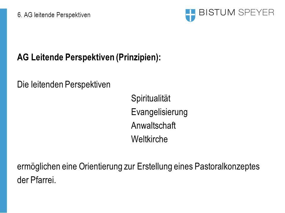 6. AG leitende Perspektiven AG Leitende Perspektiven (Prinzipien): Die leitenden Perspektiven Spiritualität Evangelisierung Anwaltschaft Weltkirche er