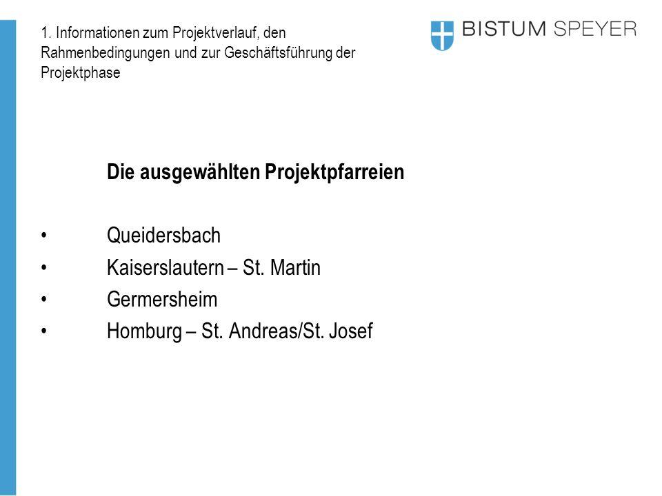 1. Informationen zum Projektverlauf, den Rahmenbedingungen und zur Geschäftsführung der Projektphase Die ausgewählten Projektpfarreien Queidersbach Ka