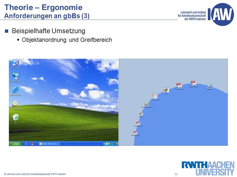 11 © Lehrstuhl und Institut für Arbeitswissenschaft, RWTH Aachen Theorie – Ergonomie Anforderungen an gbBs (3) Beispielhafte Umsetzung  Objektanordnung und Greifbereich