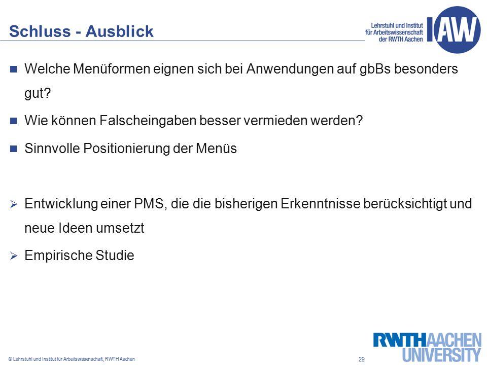 29 © Lehrstuhl und Institut für Arbeitswissenschaft, RWTH Aachen Schluss - Ausblick Welche Menüformen eignen sich bei Anwendungen auf gbBs besonders gut.