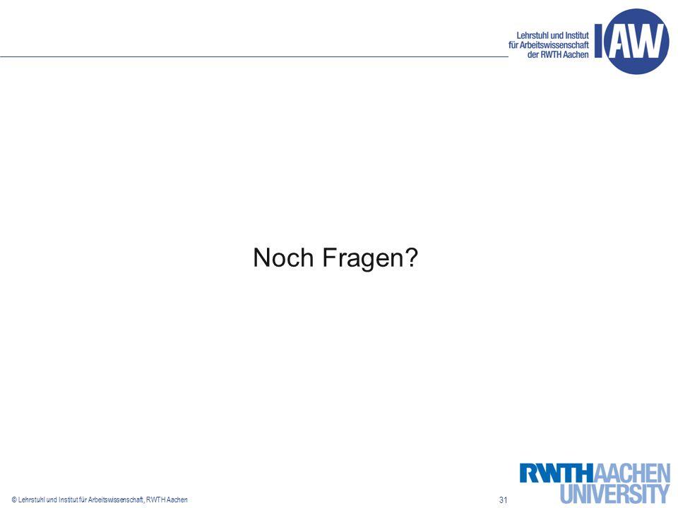 31 © Lehrstuhl und Institut für Arbeitswissenschaft, RWTH Aachen Noch Fragen