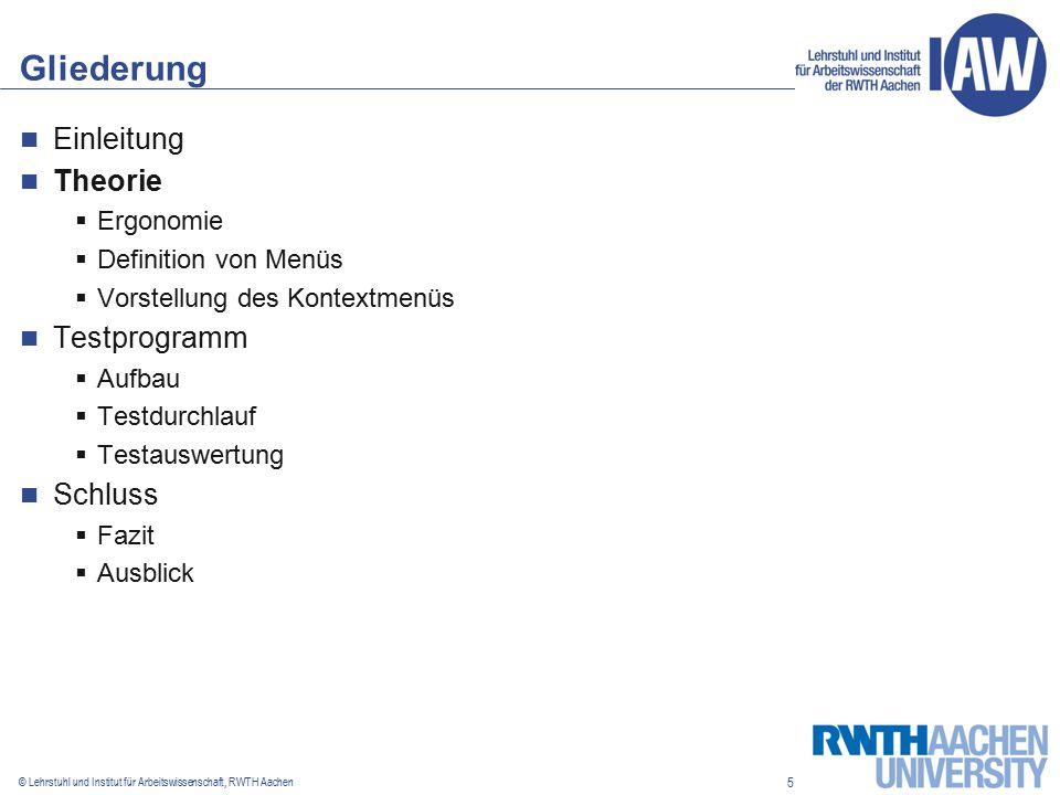 5 © Lehrstuhl und Institut für Arbeitswissenschaft, RWTH Aachen Gliederung Einleitung Theorie  Ergonomie  Definition von Menüs  Vorstellung des Kontextmenüs Testprogramm  Aufbau  Testdurchlauf  Testauswertung Schluss  Fazit  Ausblick