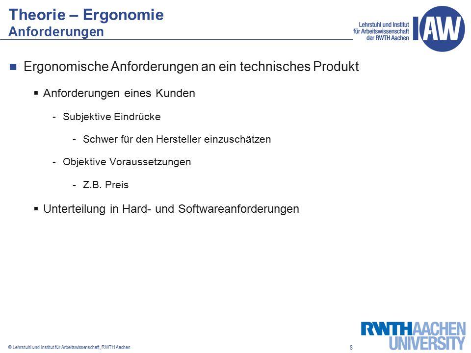 9 © Lehrstuhl und Institut für Arbeitswissenschaft, RWTH Aachen Theorie – Ergonomie Anforderungen an gbBs (1)  Hardwareanforderungen -Sehr hohe Auflösung -Multi-User Funktion -Genügend Platz -Hohe Robustheit