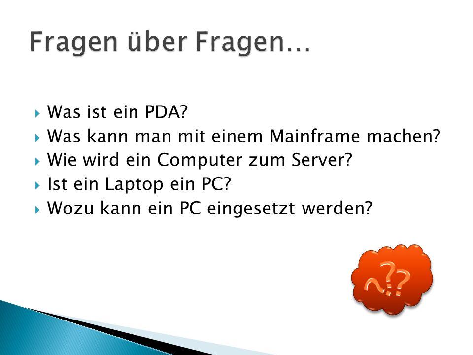  Was ist ein PDA?  Was kann man mit einem Mainframe machen?  Wie wird ein Computer zum Server?  Ist ein Laptop ein PC?  Wozu kann ein PC eingeset