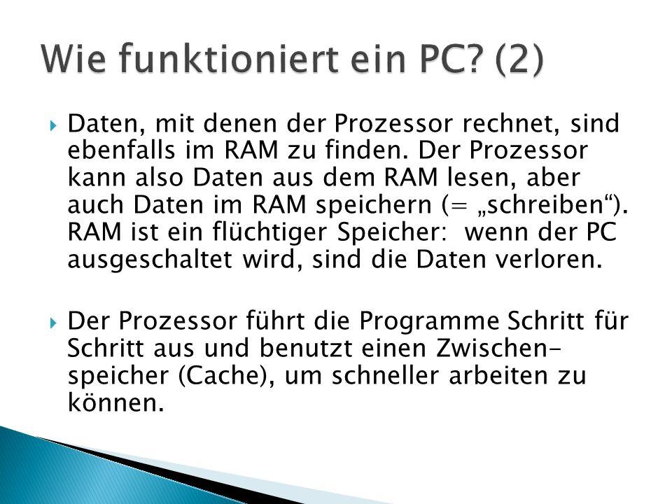 Daten, mit denen der Prozessor rechnet, sind ebenfalls im RAM zu finden. Der Prozessor kann also Daten aus dem RAM lesen, aber auch Daten im RAM spe