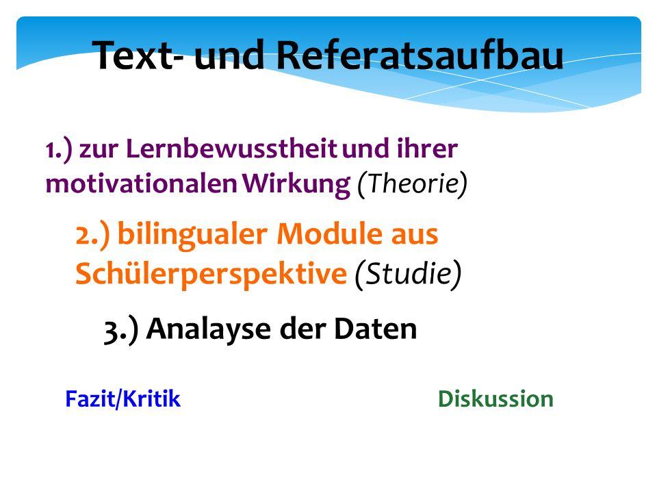 3.) Analayse der Daten 1.) zur Lernbewusstheit und ihrer motivationalen Wirkung (Theorie) 2.) bilingualer Module aus Schülerperspektive (Studie) Fazit/KritikDiskussion Text- und Referatsaufbau