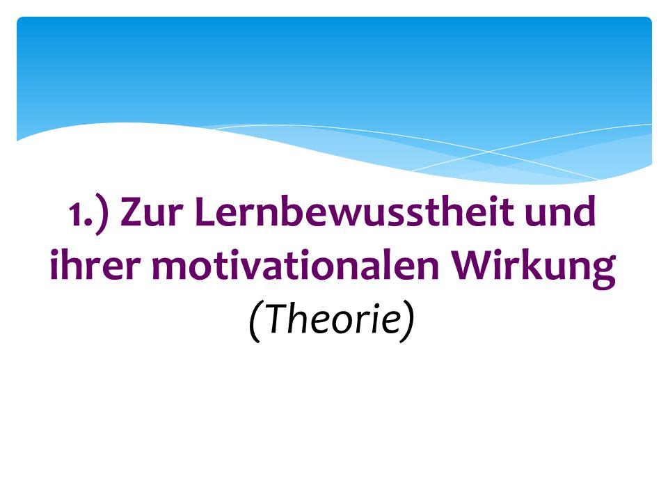 1.) Zur Lernbewusstheit und ihrer motivationalen Wirkung (Theorie)