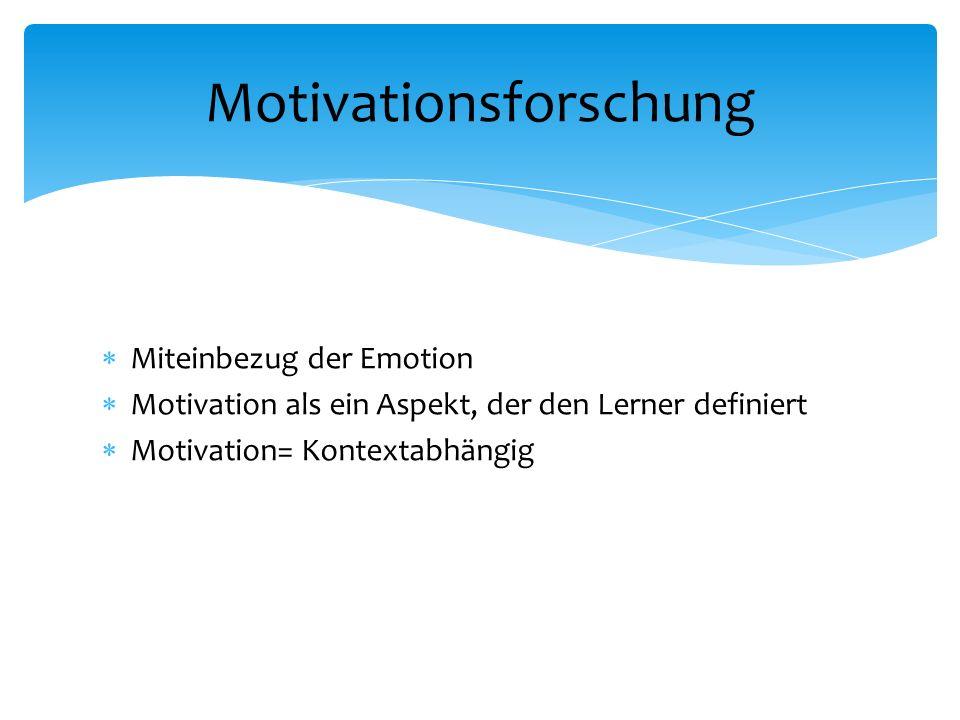  Miteinbezug der Emotion  Motivation als ein Aspekt, der den Lerner definiert  Motivation= Kontextabhängig Motivationsforschung