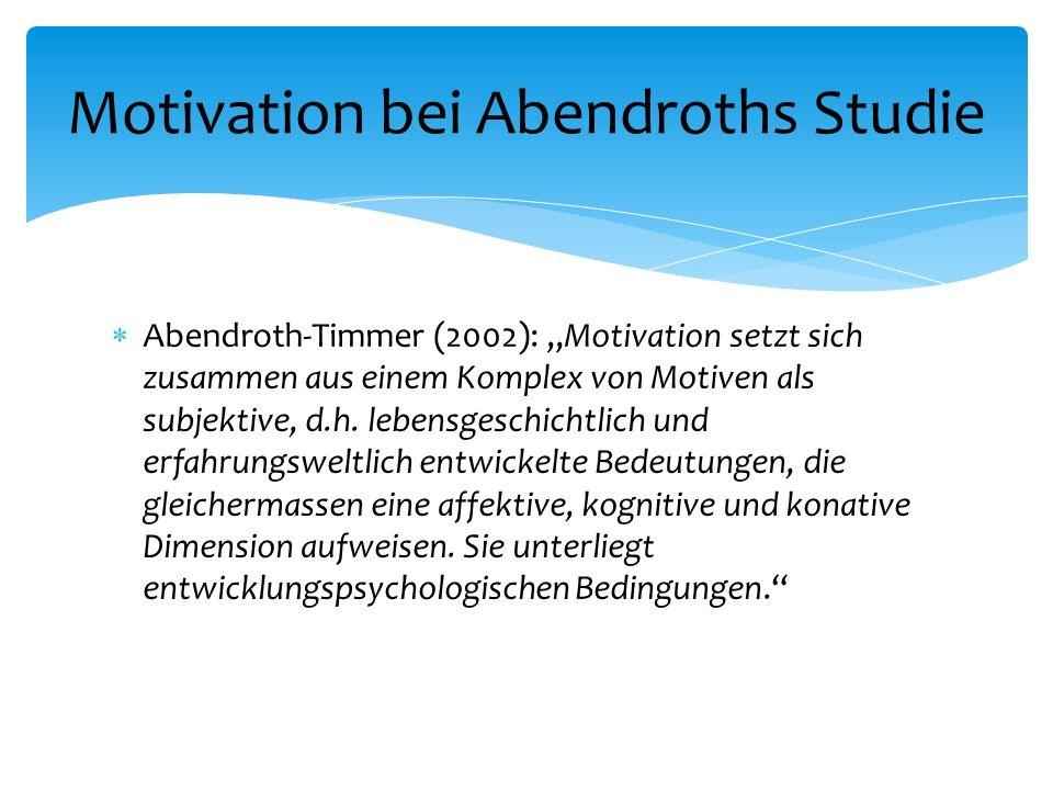 """AA bendroth-Timmer (2002): """"Motivation setzt sich zusammen aus einem Komplex von Motiven als subjektive, d.h."""
