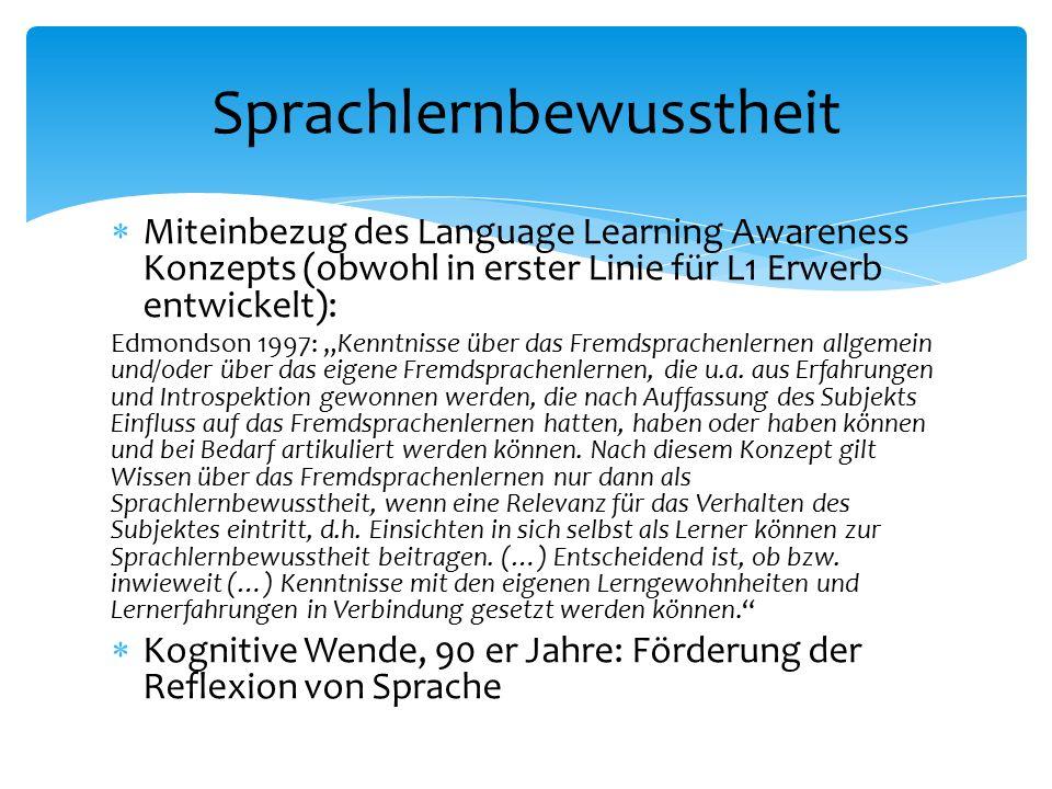 """ Miteinbezug des Language Learning Awareness Konzepts (obwohl in erster Linie für L1 Erwerb entwickelt): Edmondson 1997: """"Kenntnisse über das Fremdsprachenlernen allgemein und/oder über das eigene Fremdsprachenlernen, die u.a."""