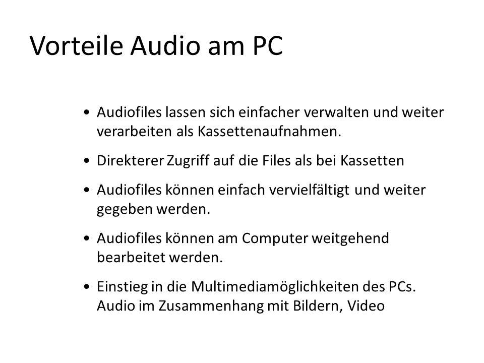 Vorteile Audio am PC Audiofiles lassen sich einfacher verwalten und weiter verarbeiten als Kassettenaufnahmen. Direkterer Zugriff auf die Files als be