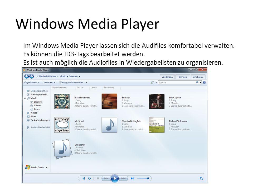 Windows Media Player Im Windows Media Player lassen sich die Audifiles komfortabel verwalten. Es können die ID3-Tags bearbeitet werden. Es ist auch mö