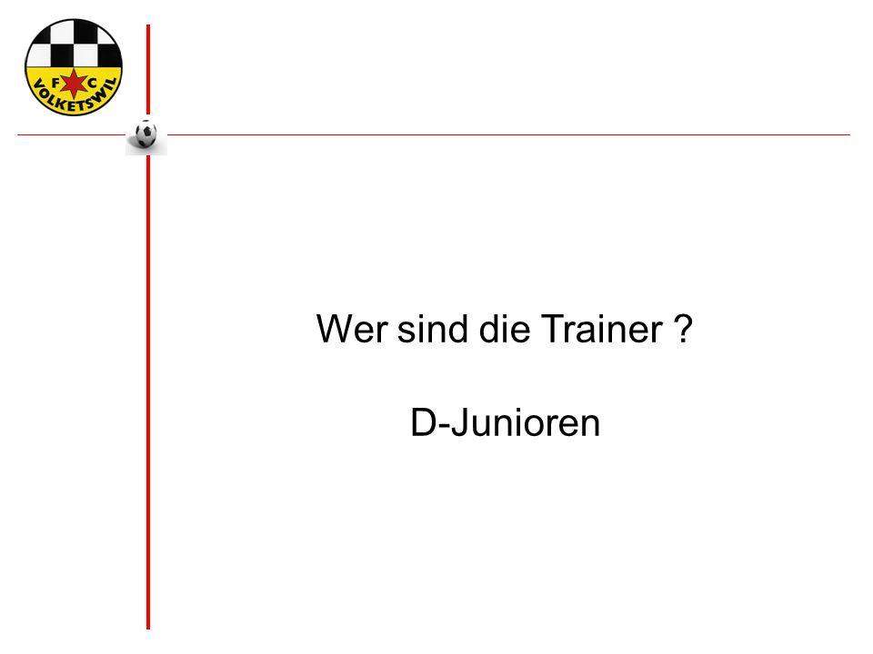 Wer sind die Trainer ? D-Junioren