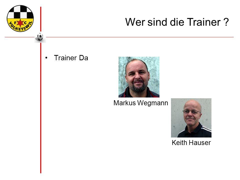 Wer sind die Trainer ? Trainer Da Keith Hauser Markus Wegmann