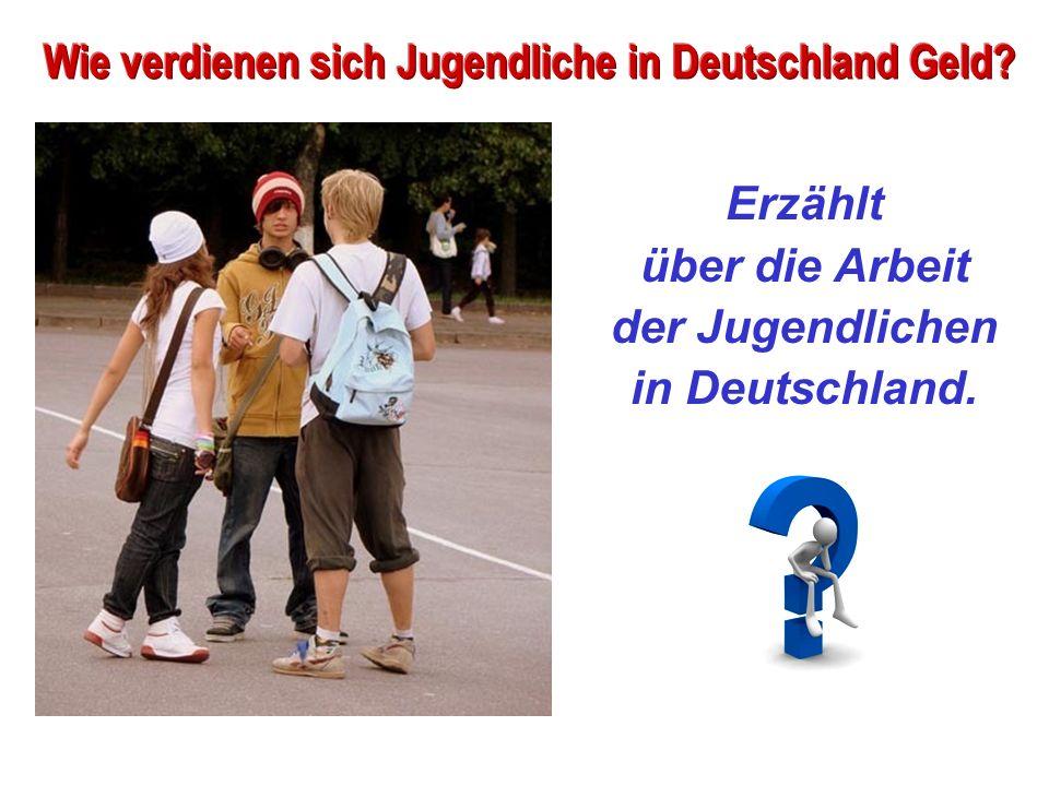 Erzählt über die Arbeit der Jugendlichen in Deutschland.