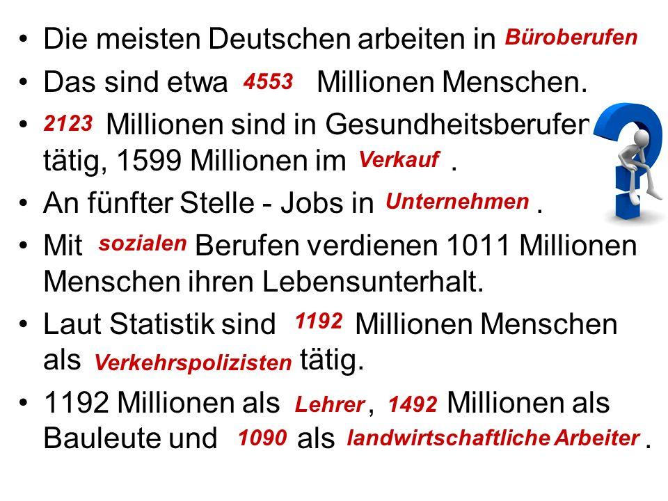 Die meisten Deutschen arbeiten in …. Das sind etwa … Millionen Menschen.
