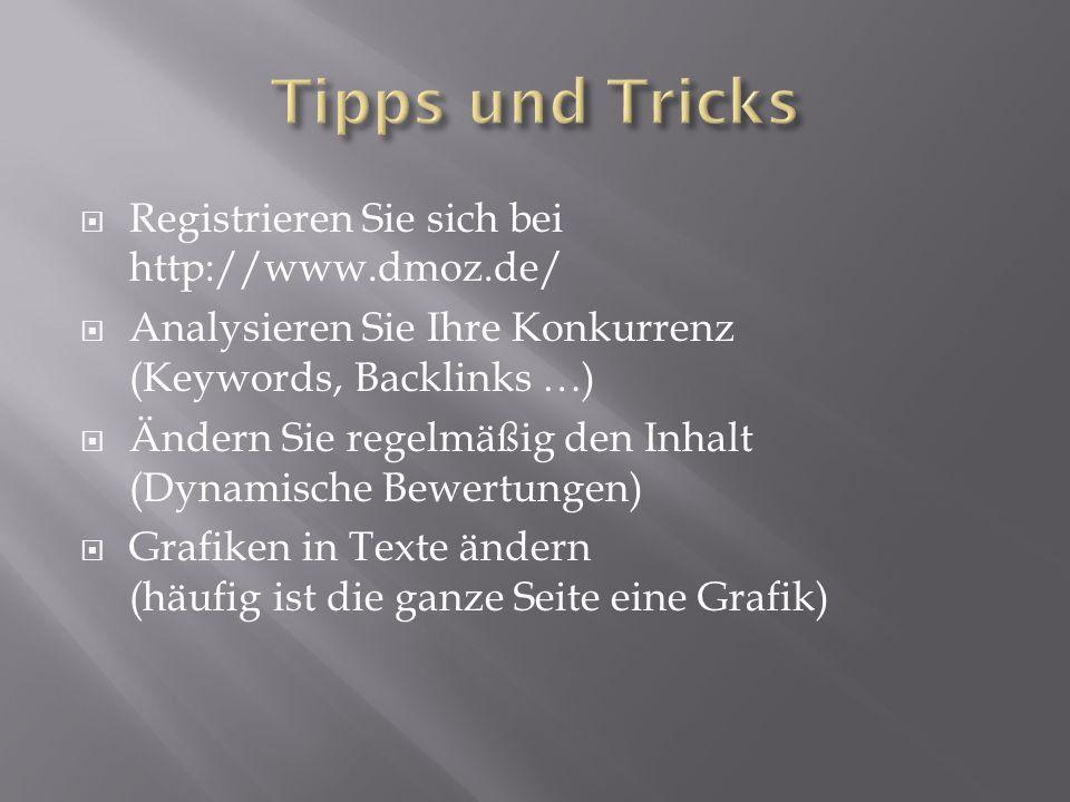  Registrieren Sie sich bei http://www.dmoz.de/  Analysieren Sie Ihre Konkurrenz (Keywords, Backlinks …)  Ändern Sie regelmäßig den Inhalt (Dynamische Bewertungen)  Grafiken in Texte ändern (häufig ist die ganze Seite eine Grafik)